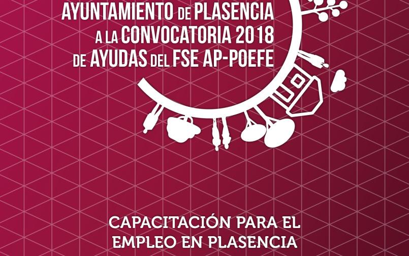 Diseño y elaboración del proyecto CEPLA (Capacitación para el Empleo en Plasencia)), promovido por el Ayuntamiento de Plasencia a la Convocatoria 2018 de Ayudas del Fondo Social Europeo en el marco del Programa Operativo de Empleo, Formación y Educación (AP-POEFE), destinadas a entidades locales para la inserción de las personas más vulnerables.